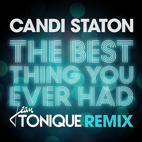 The Best Thing You Ever Had (Jean Tonique Remix) by Candi Staton