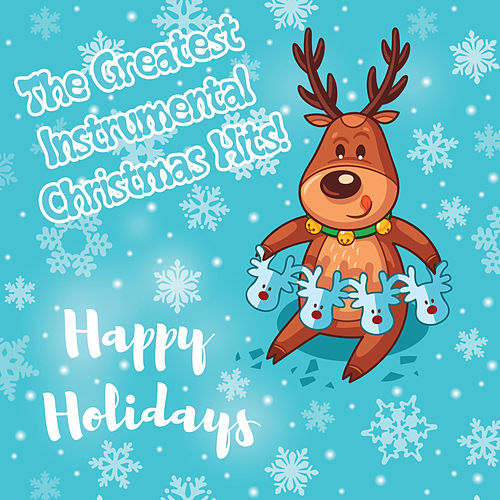 Happy Holidays - The Greatest Instrumental Christmas Hits! by Christmas