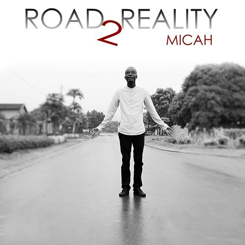 Road 2 Reality by Micah