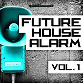 Future House Alarm, Vol. 1 by Various Artists