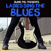 Blind Pig Presents: Ladies Sing the Blues by Various Artists