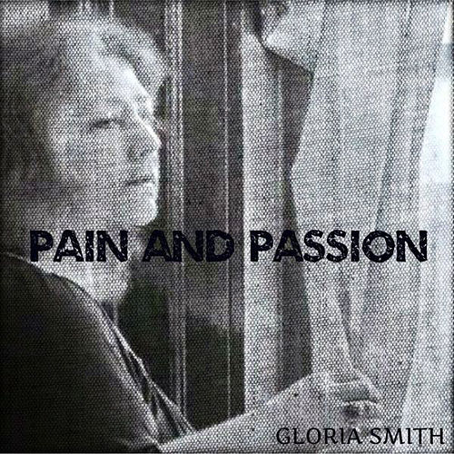 Pain and Passion by Gloria Smith