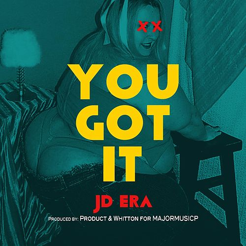 You Got It by JD Era