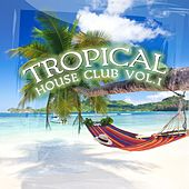 Tropical House Club, Vol. 1 by Various Artists