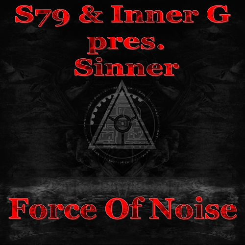 Force Of Noise (S79 Presents) by Sinner