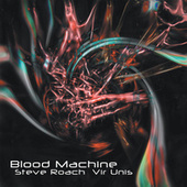 Blood Machine by Steve Roach