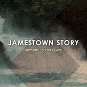 How Could You Leave by Jamestown Story