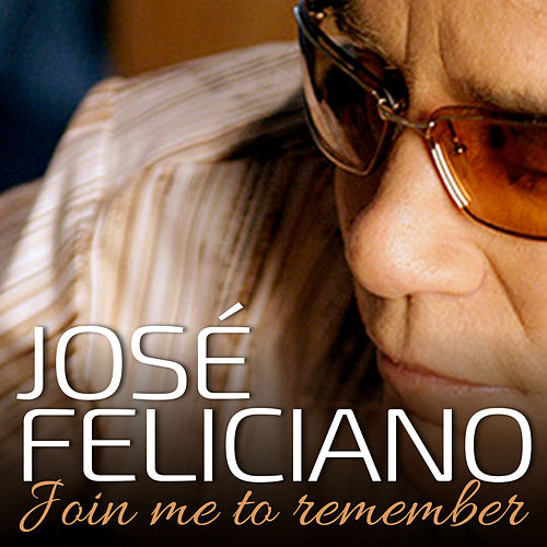 Join Me to Remember by Jose Feliciano