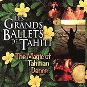 The Magic of Tahitian Dance by Les Grands Ballets de Tahiti