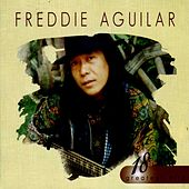 18 Greatest Hits: Freddie Aguilar by Freddie Aguilar