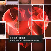 Fire! Fire! Your Vocal ensemble Heart! by Various Artists