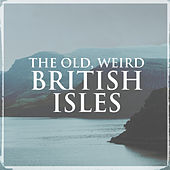The Old, Weird British Isles by Various Artists