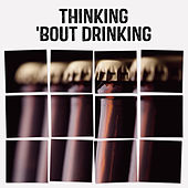 Thinking 'Bout Drinking by Various Artists