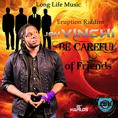 Be Careful of Friends - Single by Jah Vinci
