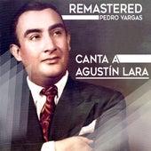 Canta a Agustín Lara by Pedro Vargas
