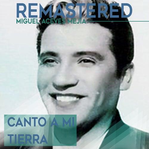 Canto a mi tierra by Miguel Aceves Mejia