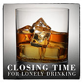 Closing Time: For Late Night Drinking by Various Artists