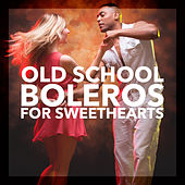 Old School Boleros for Sweethearts by Various Artists