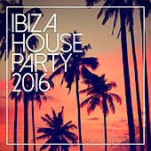 Ibiza House Party 2016 by Various Artists