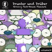 Drunter und Drüber, Vol. 12 - Groovy Tech House Pleasure! by Various Artists