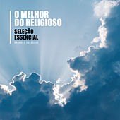 Seleção Essencial Grandes Sucessos - O Melhor do Religioso by Various Artists