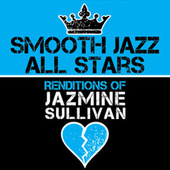 Smooth Jazz All Stars Renditions of Jazmine Sullivan by Smooth Jazz Allstars