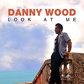 Look at Me by Danny Wood