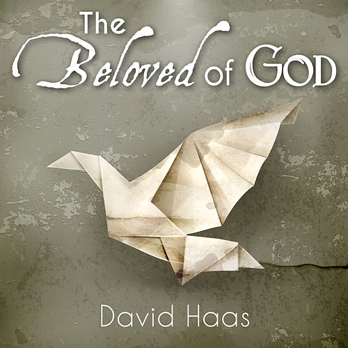 The Beloved of God by David Haas