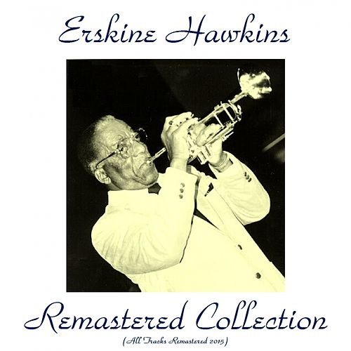 Erskine Hawkins Remastered Collection (All Tracks Remastered 2015) by Erskine Hawkins