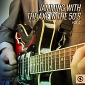 Jamming with the Axe in the 50's, Vol. 2 by Various Artists