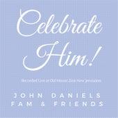 Celebrate Him (Live) by John Daniels