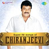 Super Hit Songs of Chiranjeevi by Various Artists