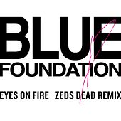 Eyes On Fire (Zed Dead Remix) by Blue Foundation