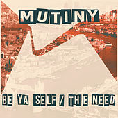Be Ya Self / The Need by Mutiny UK