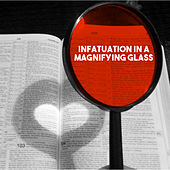 Infatuation in a Magnifying Glass by Various Artists