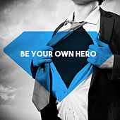 Be Your Own Hero by Various Artists
