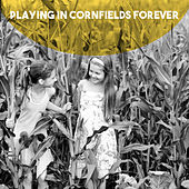 Playing in Cornfields Forever by Various Artists
