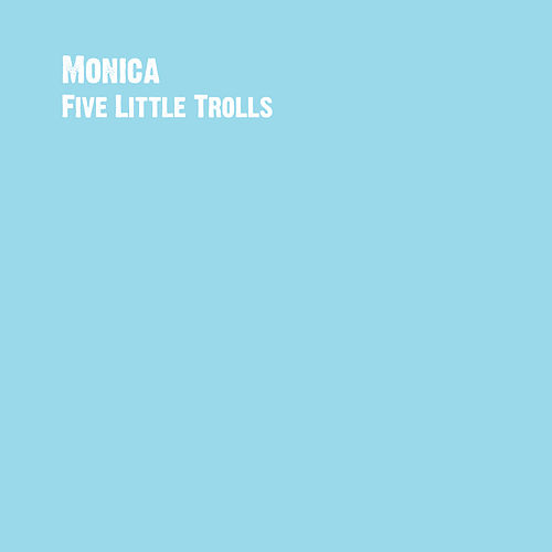 Five Little Trolls by Monica