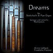 Dreams - Shakuhachi & Pipe Organ by Various Artists