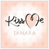 Kiss Me by Tamara