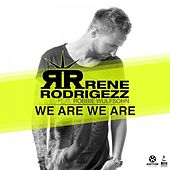 We Are We Are by Rene Rodrigezz