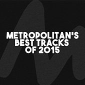 Metropolitan's Best Tracks of 2015 by Various Artists
