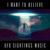 I Want To Believe - UFO sightings music by Various Artists