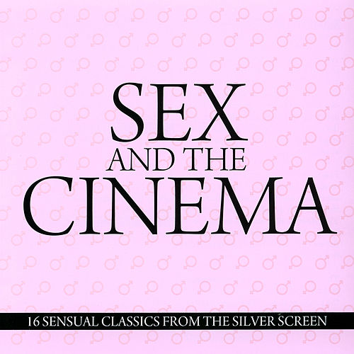 Sex And The Cinema by Various Artists