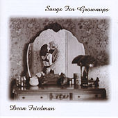 Songs for Grownups by Dean Friedman
