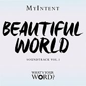 MyIntent: Beautiful World Soundtrack, Vol. 1 by Various Artists
