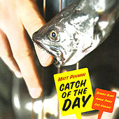 Catch of the Day by Matt Penman