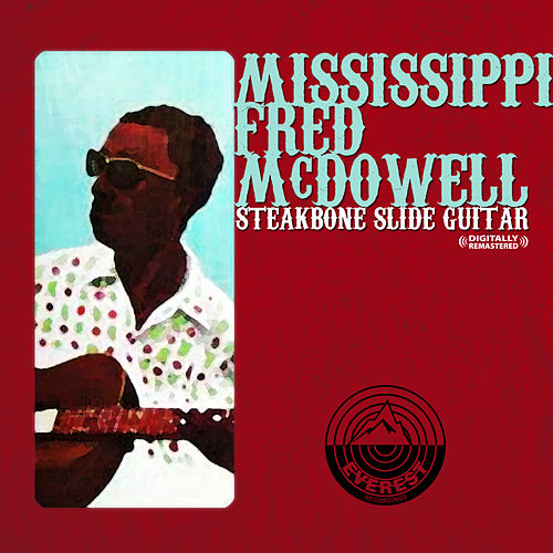 Steakbone Slide Guitar (Digitally Remastered) by Mississippi Fred McDowell