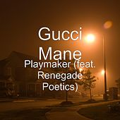 Playmaker (feat. Renegade Poetics) by Gucci Mane