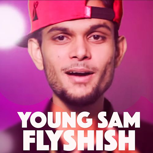 Young Sam Flyshish by Young Sam